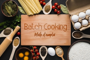 Batch Cooking : Mode d'emploi