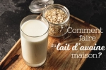Faire son lait d'avoine maison